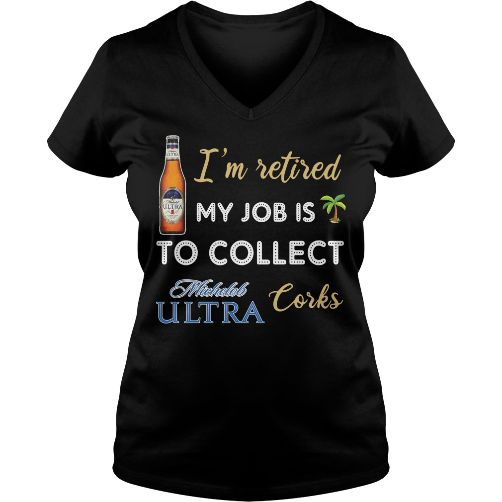 I'm Retired My Job Is To Collect Michelob Ultra Corks V-neck T-Shirt