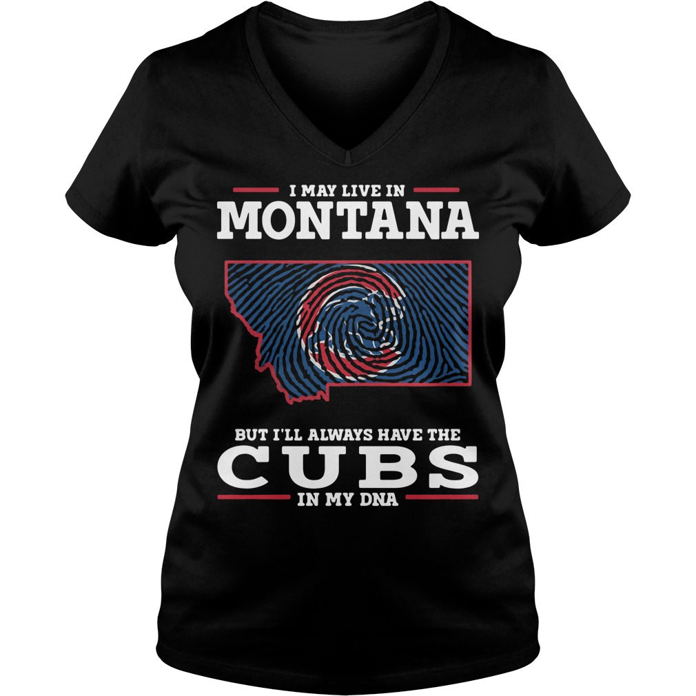 I May Live In Montana But I'll Always Have The Cubs In My Dna V-neck T-shirt