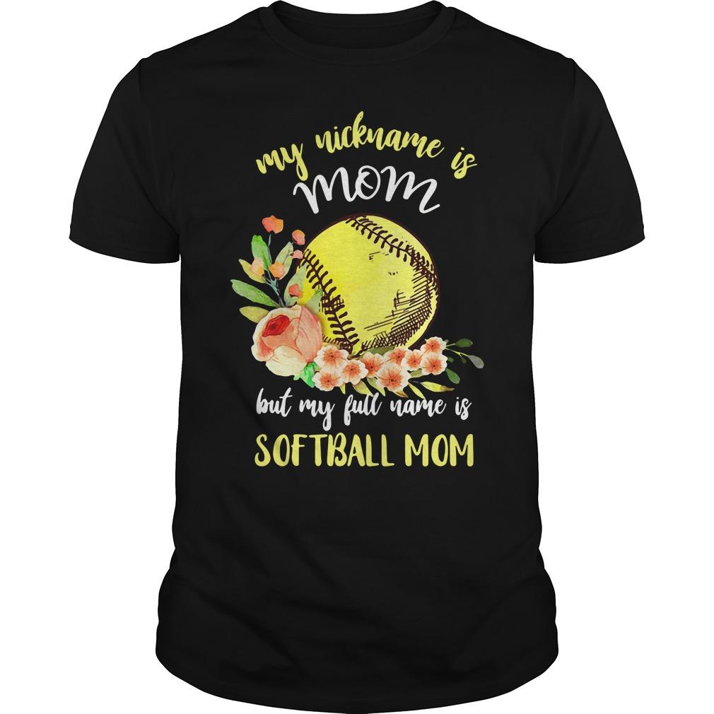 My Nickname Is Mom But My Full Name Is Softball Mom Guys Shirt