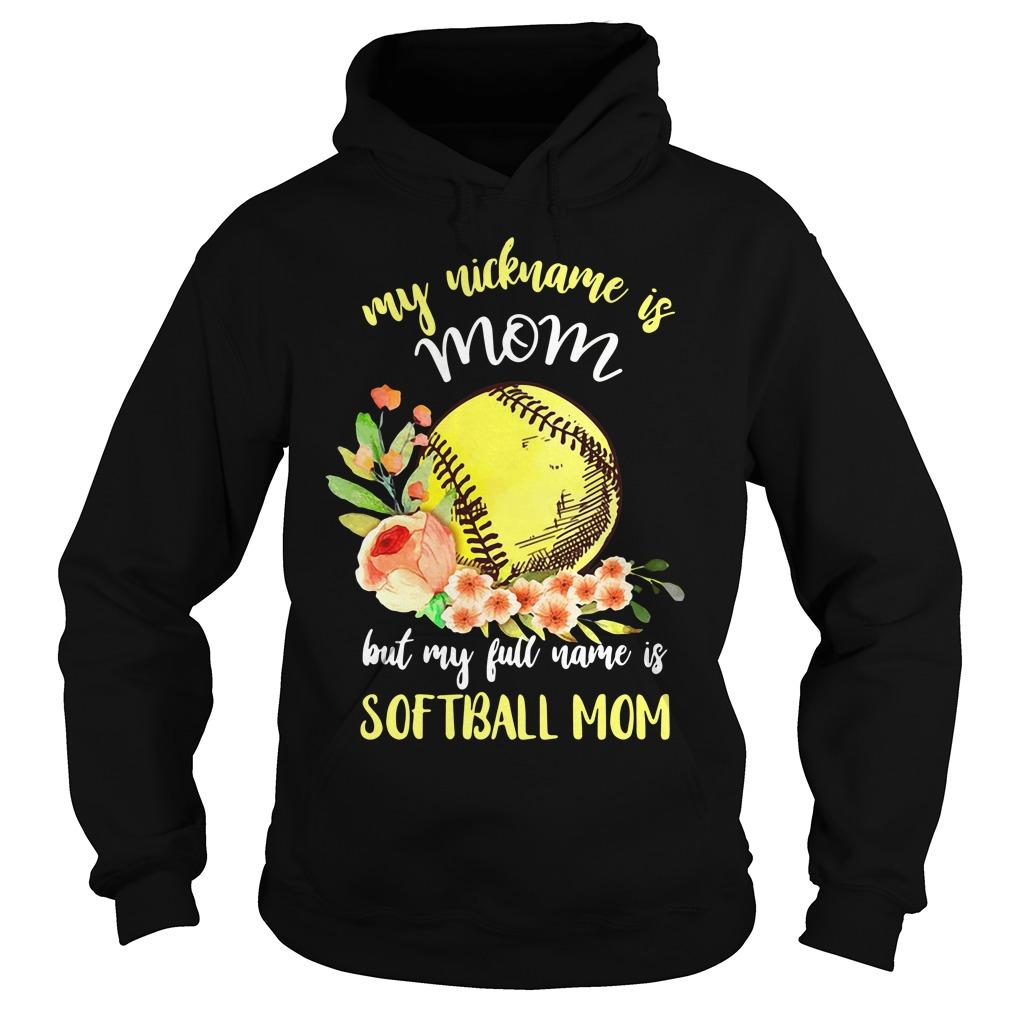 My Nickname Is Mom But My Full Name Is Softball Mom Hoodie