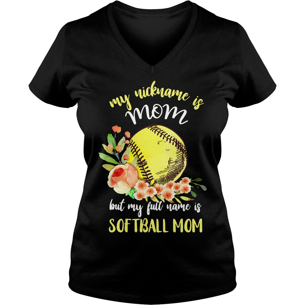 My Nickname Is Mom But My Full Name Is Softball Mom V-neck t-shirt