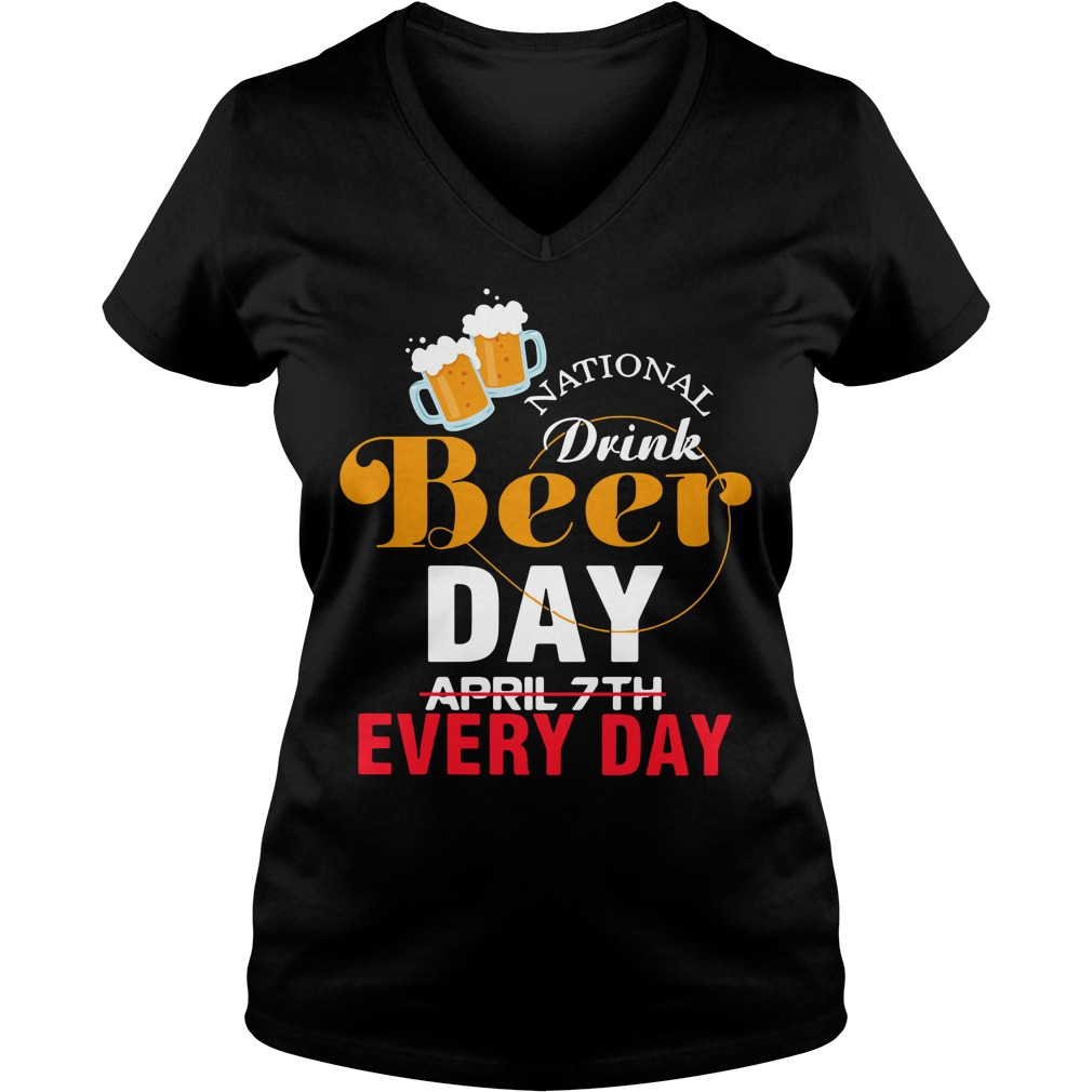 National Drink Beer Day April 7th Every Day V-neck T-shirt