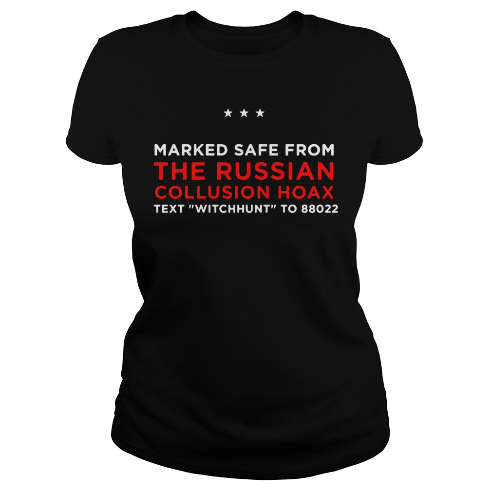 Trump Pence Marked Safe From The Russian Collusion Hoax Ladies Tee