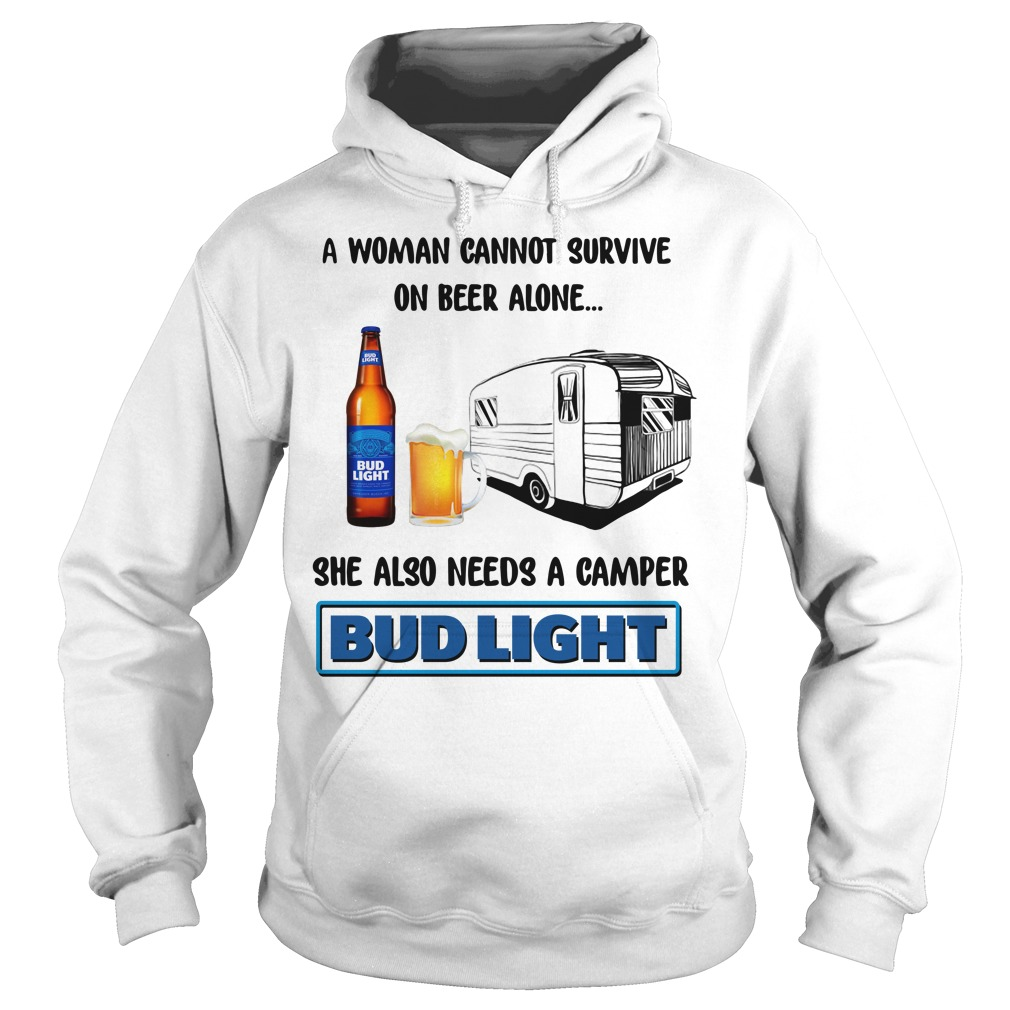 A Woman Cannot Survive On Beer Alone She Also Needs A Bud Light Hoodie