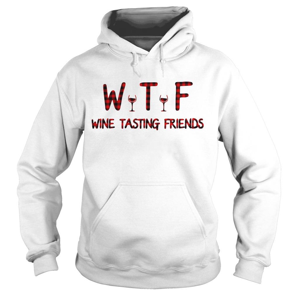 Wtf Wine Tasting Friends Hoodie