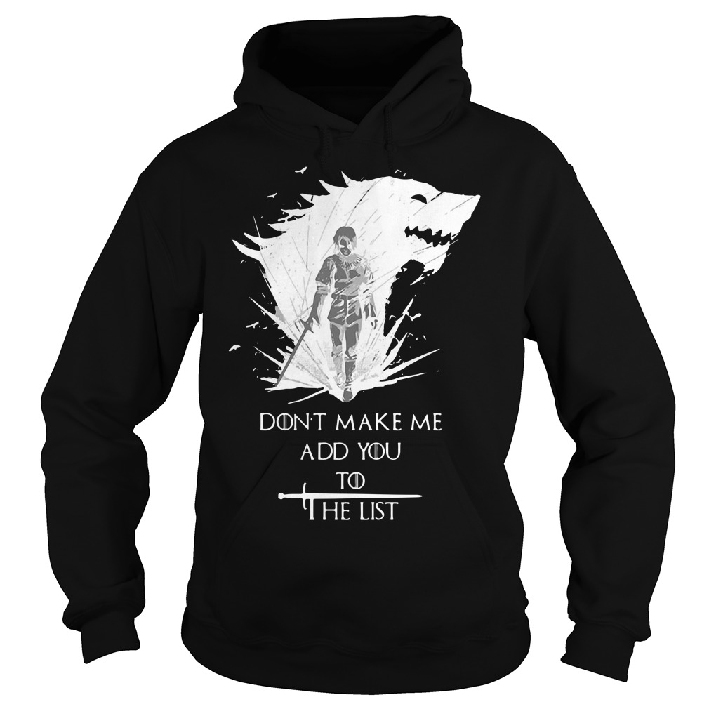 Arya Stark Don't Make Me Add You To The List Hoodie