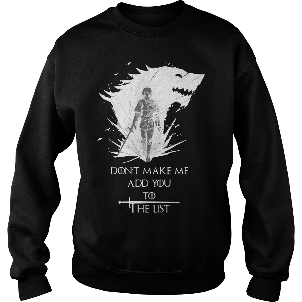 Arya Stark Don't Make Me Add You To The List Sweater