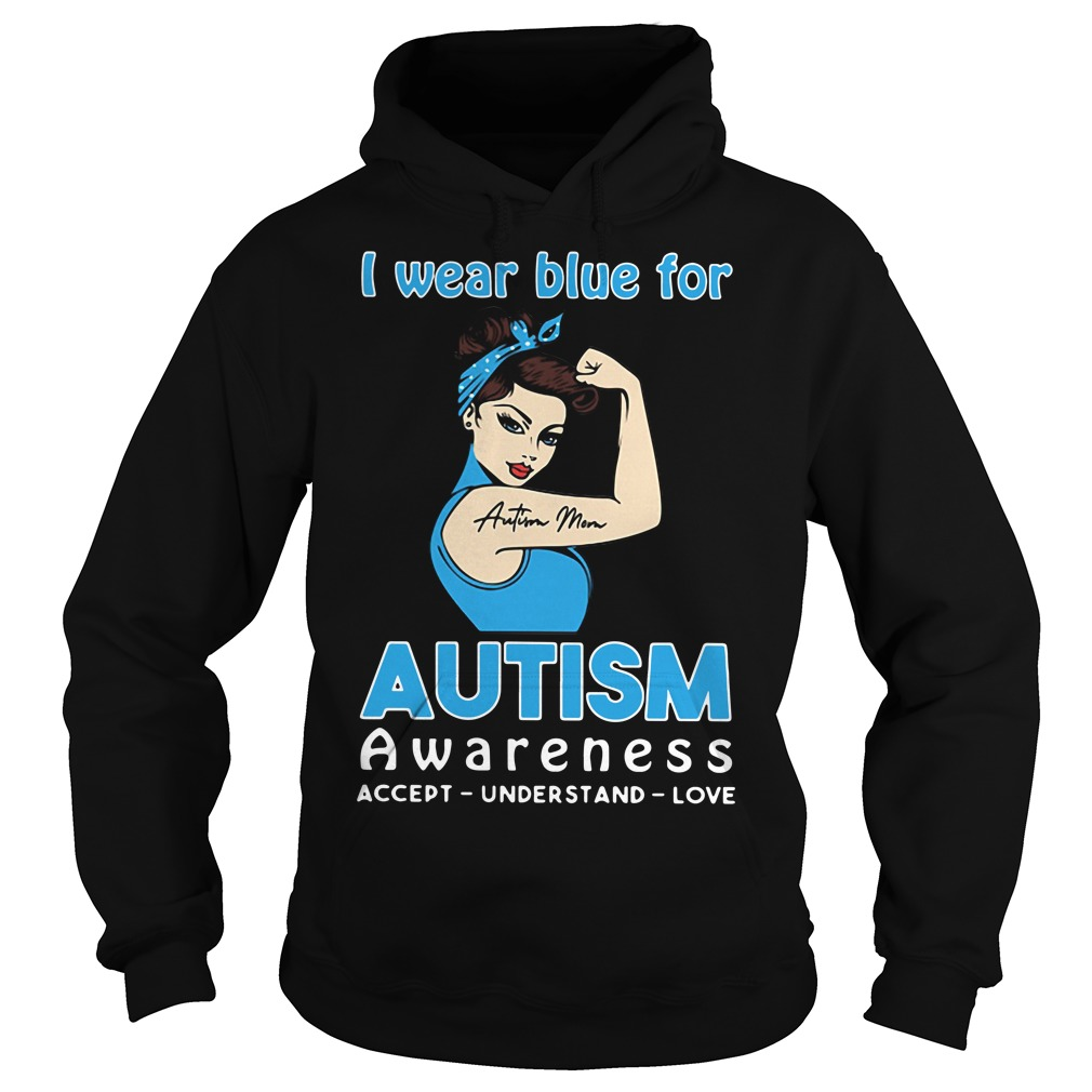 Autism Mom I Wear Blue For Autism Awareness Hoodie
