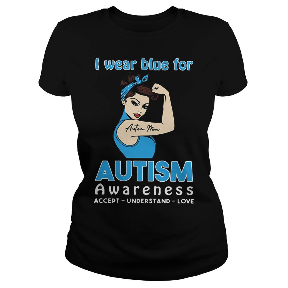 Autism Mom I Wear Blue For Autism Awareness Ladies Tee