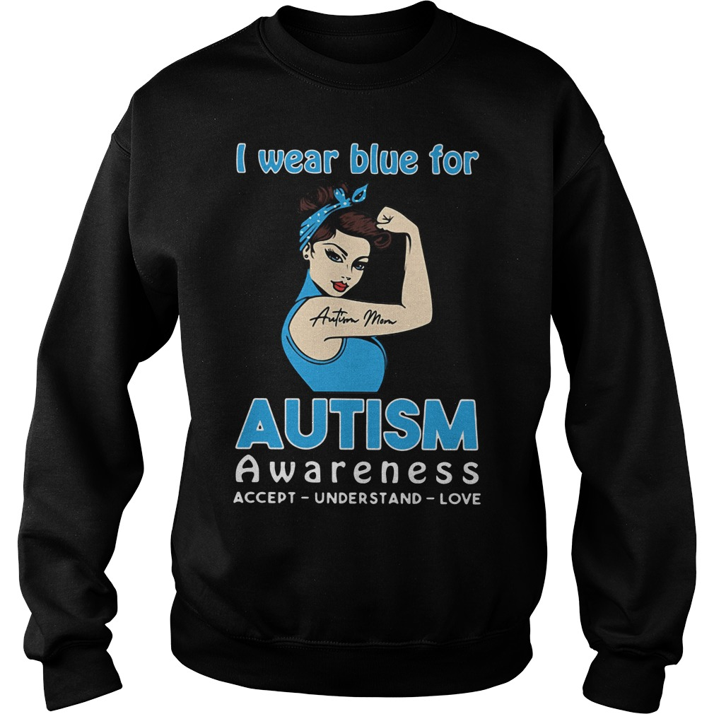 Autism Mom I Wear Blue For Autism Awareness Sweater