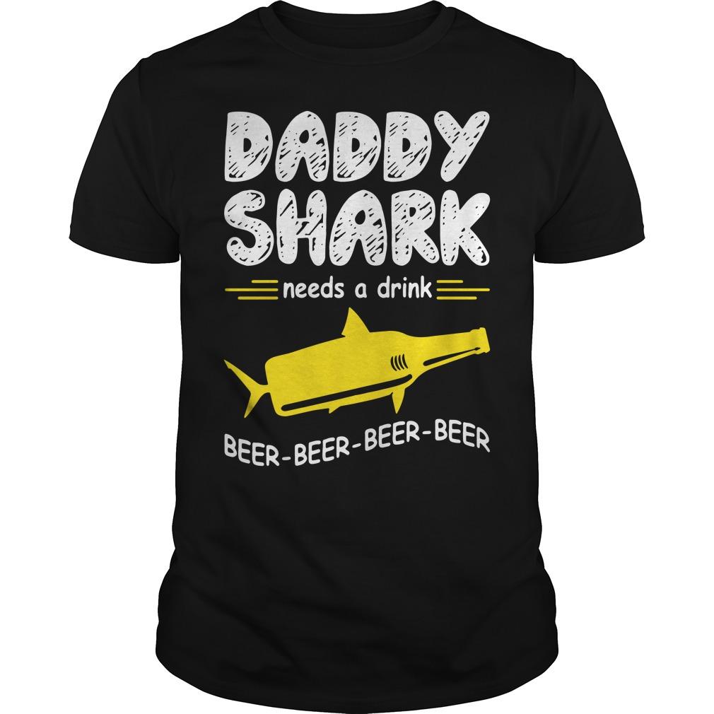 Daddy Shark Needs A Drink Beer Beer Beer Beer Guys Shirt