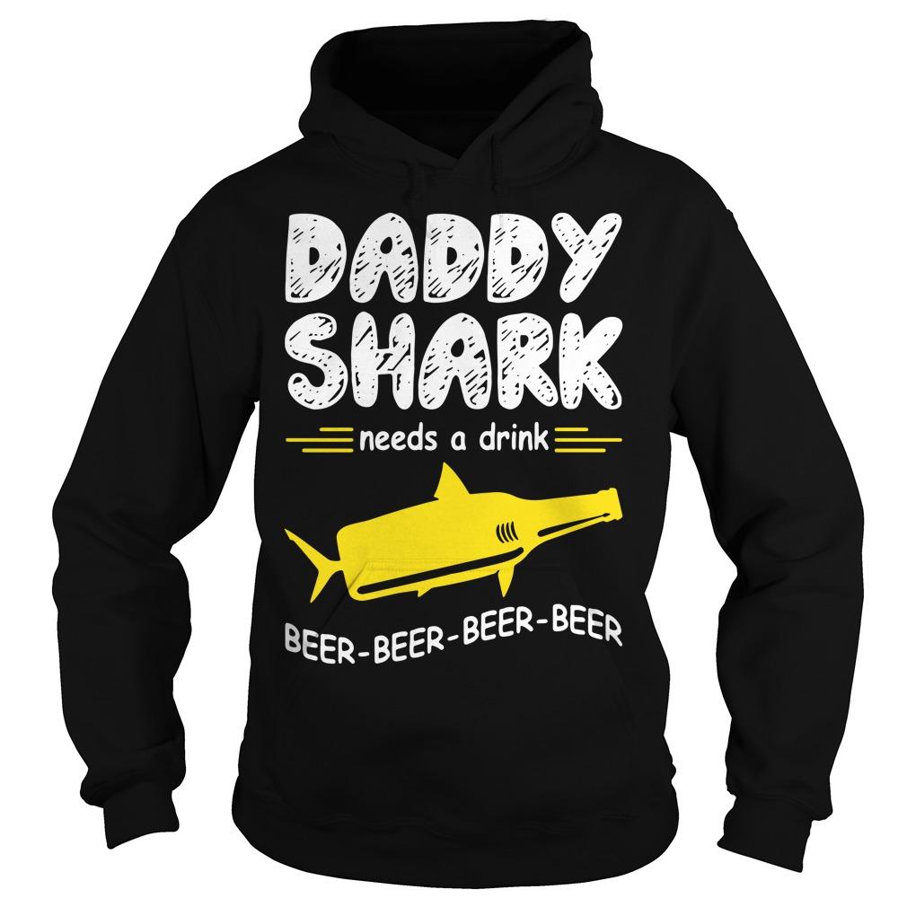 Daddy Shark Needs A Drink Beer Beer Beer Beer Hoodie