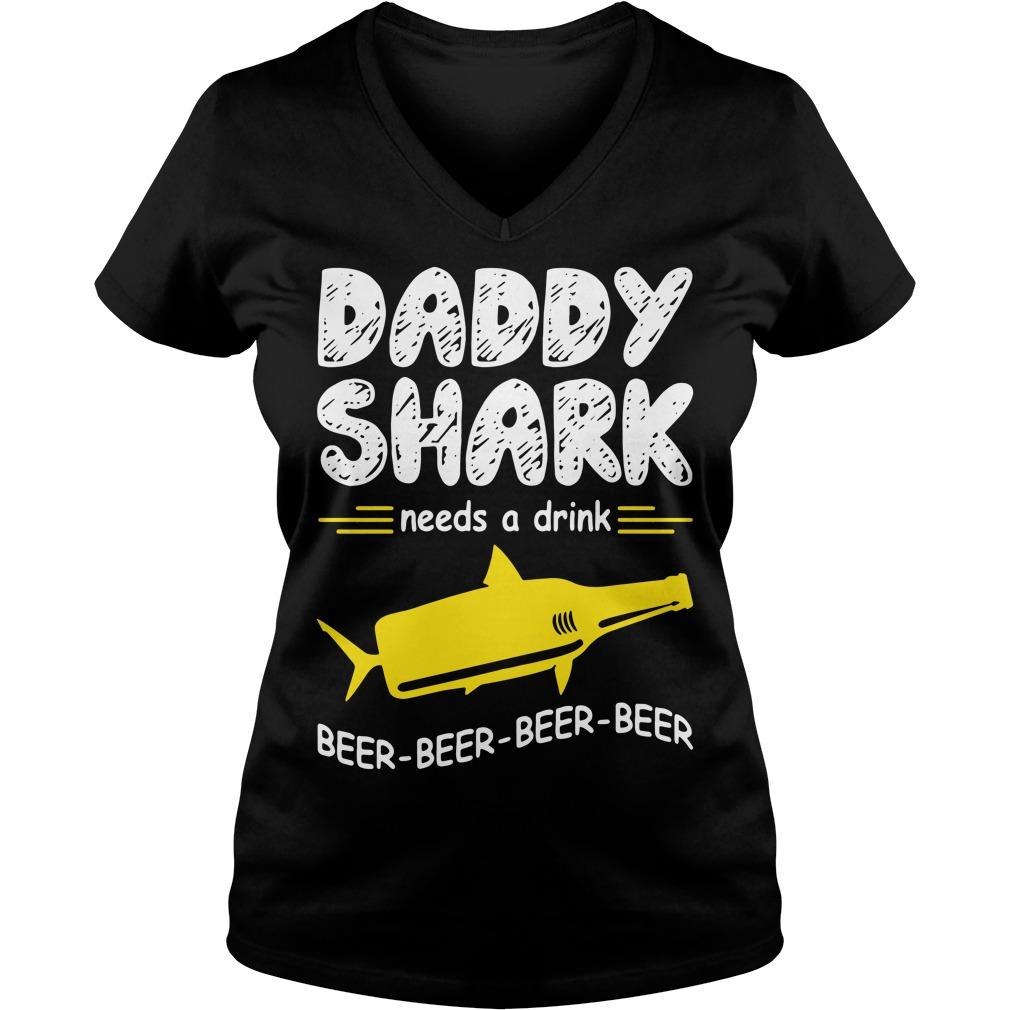 Daddy Shark Needs A Drink Beer Beer Beer Beer V-neck T-shirt