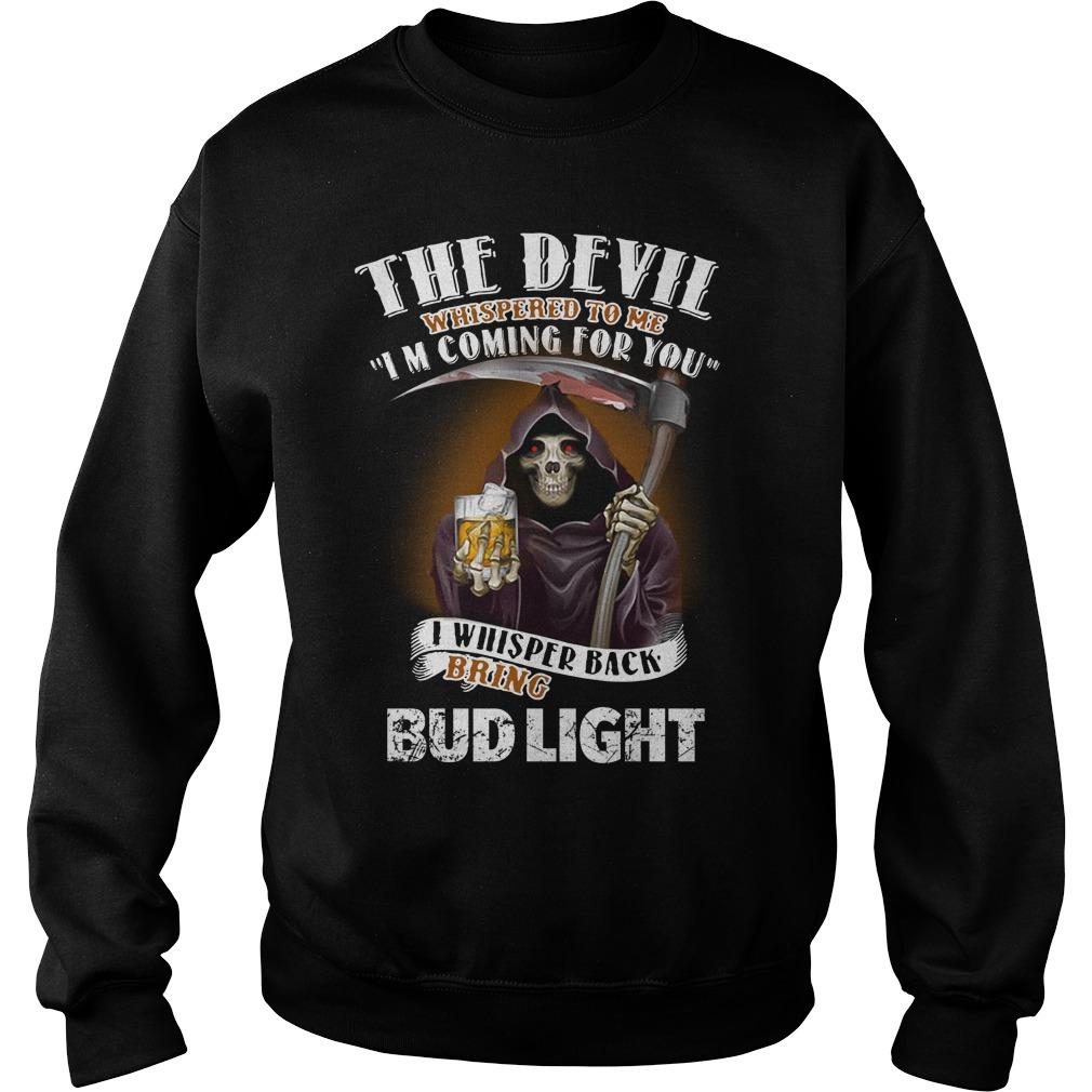 The Devil Whispered To Me I Whispered Back Bring Bud Light Sweater