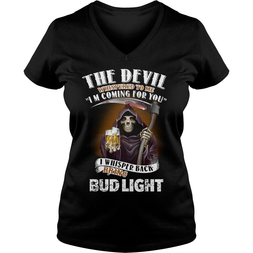 The Devil Whispered To Me I Whispered Back Bring Bud Light V-neck T-shirt
