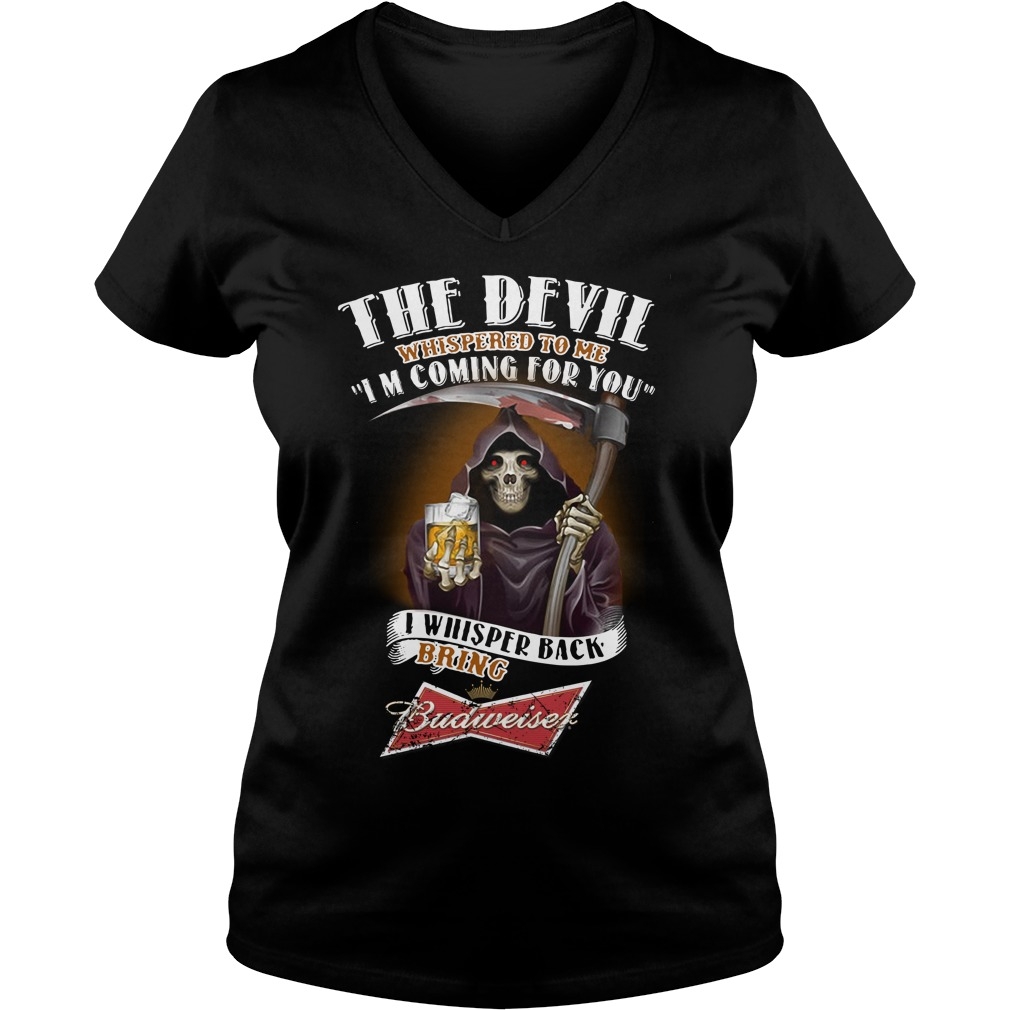 The Devil Whispered To Me I Whispered Back Bring Budweiser V-neck T-shirt