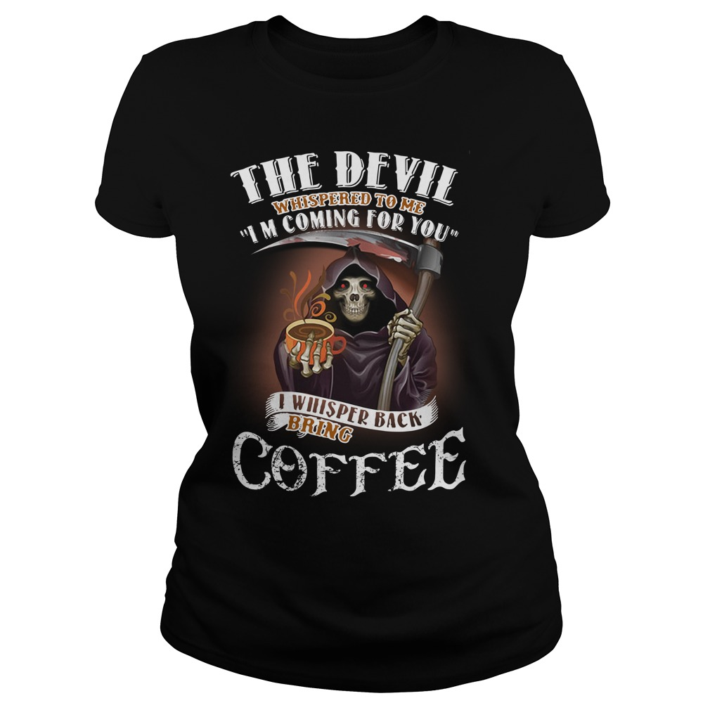 The Devil Whispered To Me I Whispered Back Bring Coffee Ladies Tee