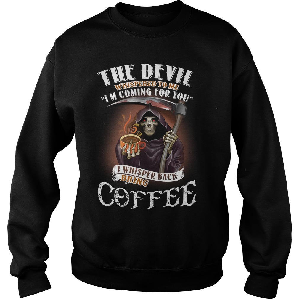 The Devil Whispered To Me I Whispered Back Bring Coffee Sweater