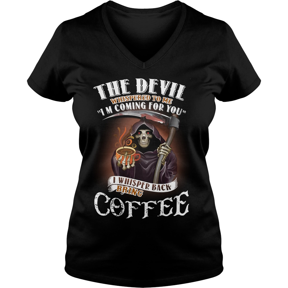 The Devil Whispered To Me I Whispered Back Bring Coffee V-neck T-shirt