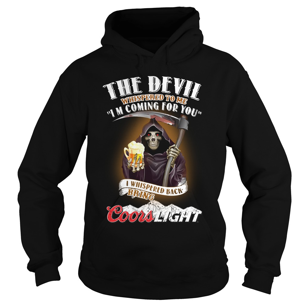 The Devil Whispered To Me I Whispered Back Bring Coors Light Hoodie