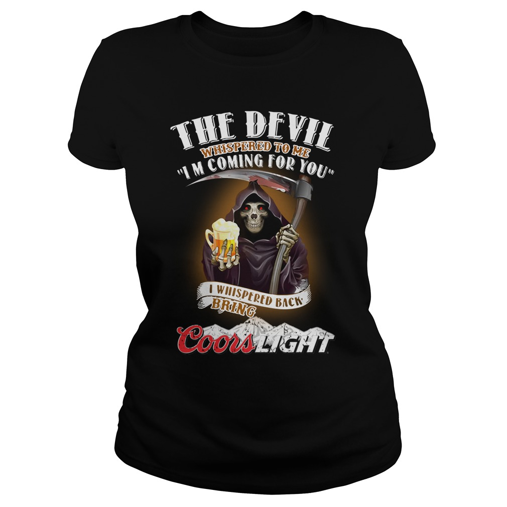The Devil Whispered To Me I Whispered Back Bring Coors Light Ladies Tee