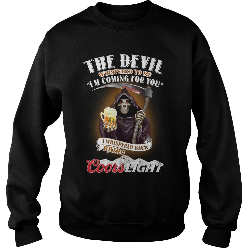 The Devil Whispered To Me I Whispered Back Bring Coors Light Sweater