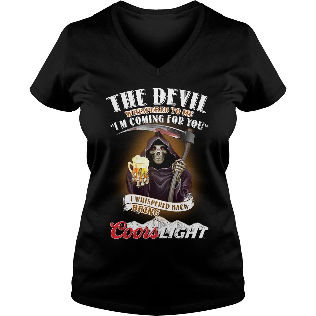 The Devil Whispered To Me I Whispered Back Bring Coors Light V-neck T-shirt