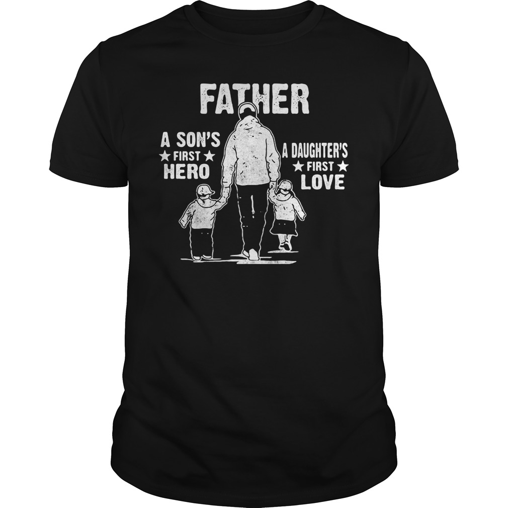 Father A Son's First Hero And A Daughter's First Love Guys Shirt
