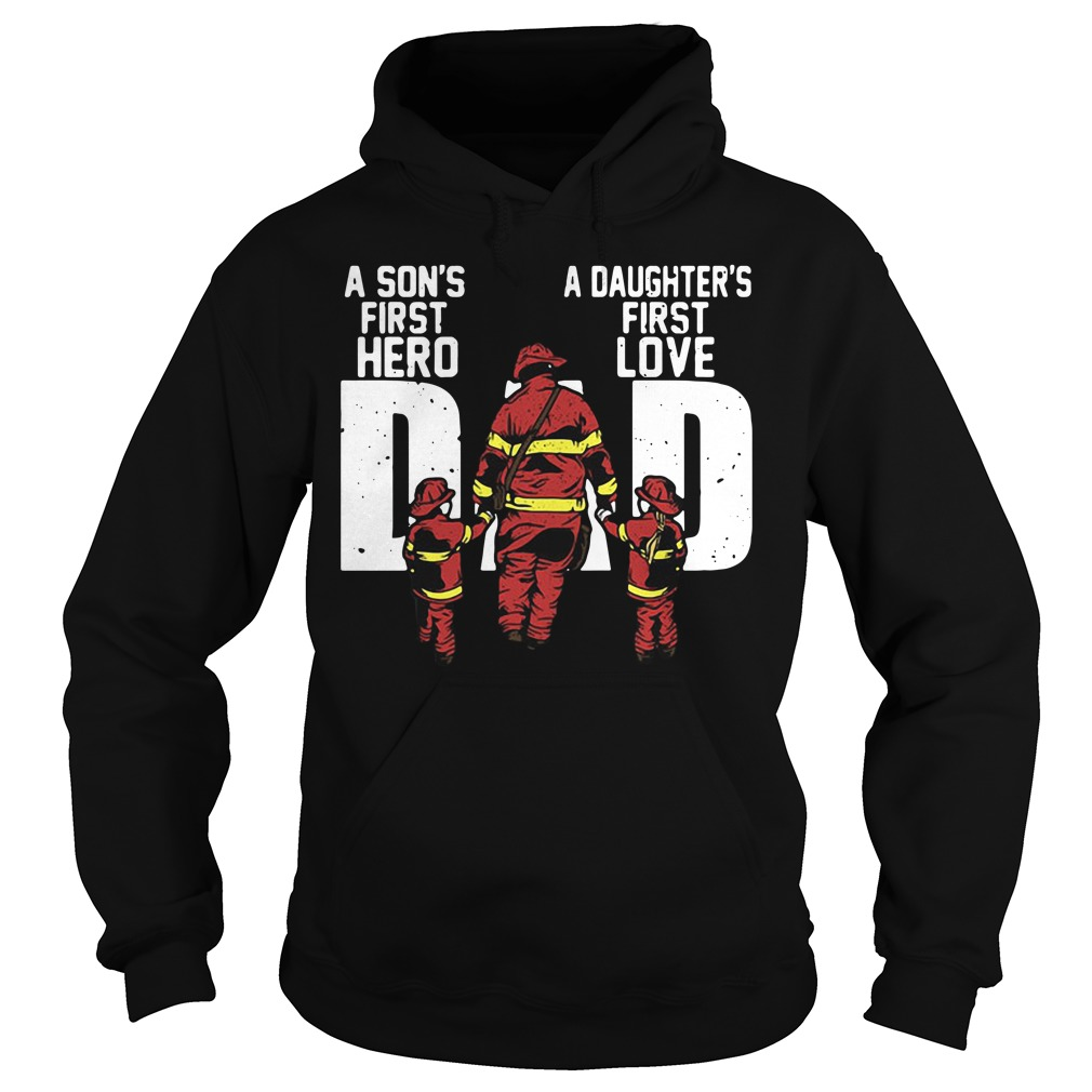 Firefighter Dad A Son's First Hero And A Daughter's First Love Hoodie