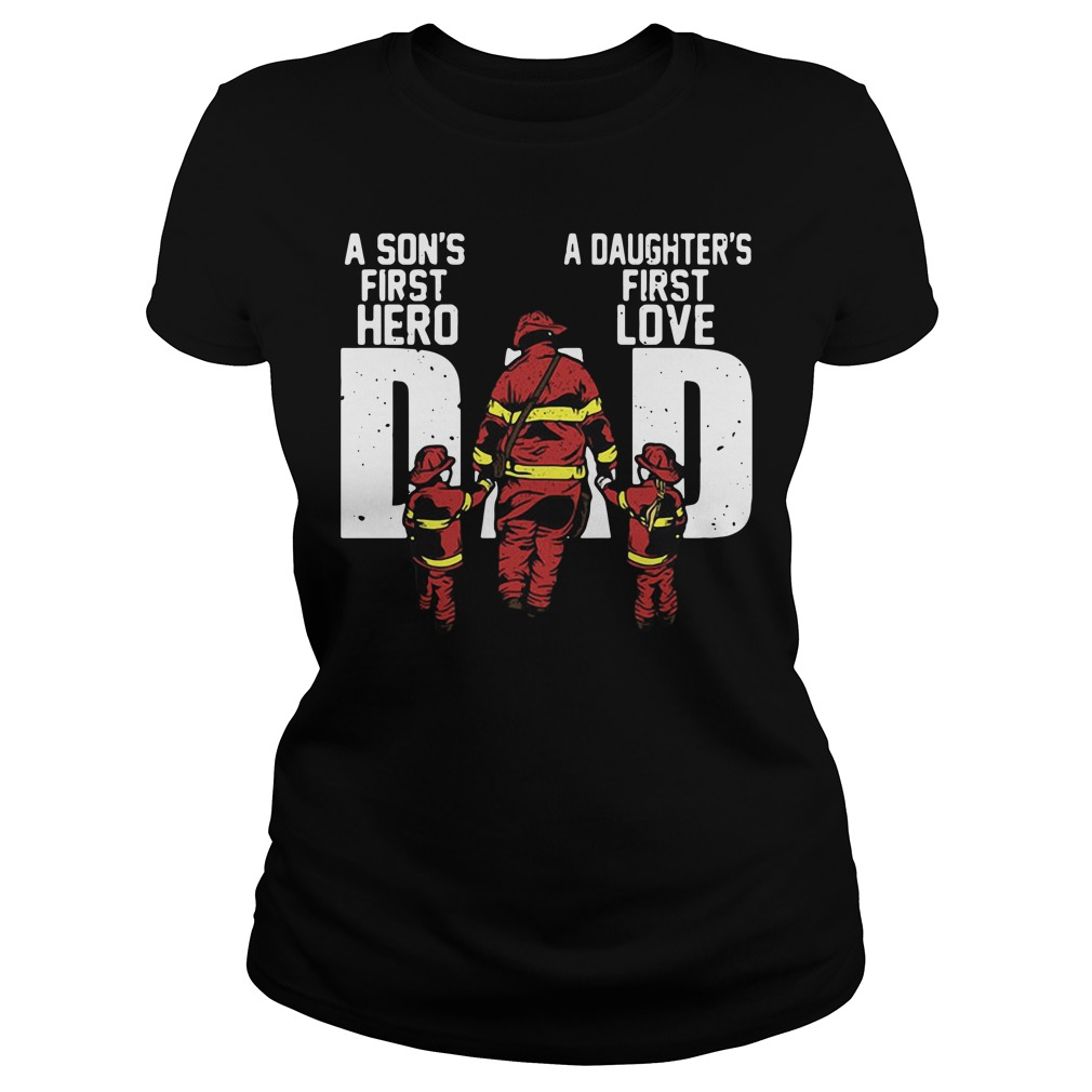Firefighter Dad A Son's First Hero And A Daughter's First Love Ladies Tee