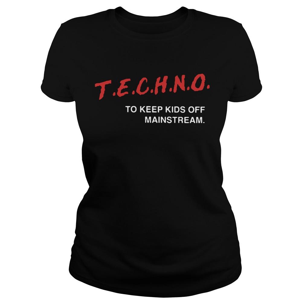 Techno To Keep Kids Off Mainstream Ladies Tee