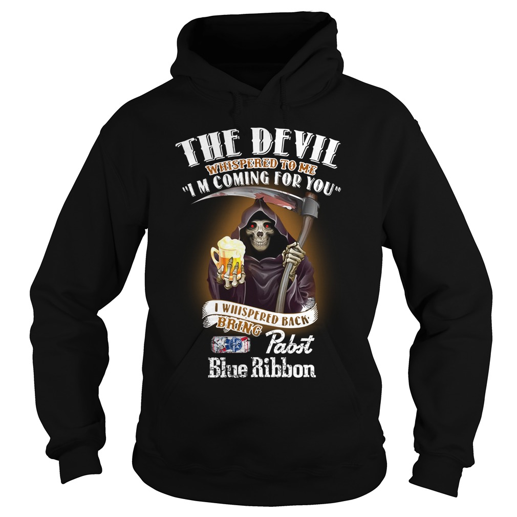 The Devil Whispered To Me I Whispered Back Bring Pabst Blue Ribbon Hoodie
