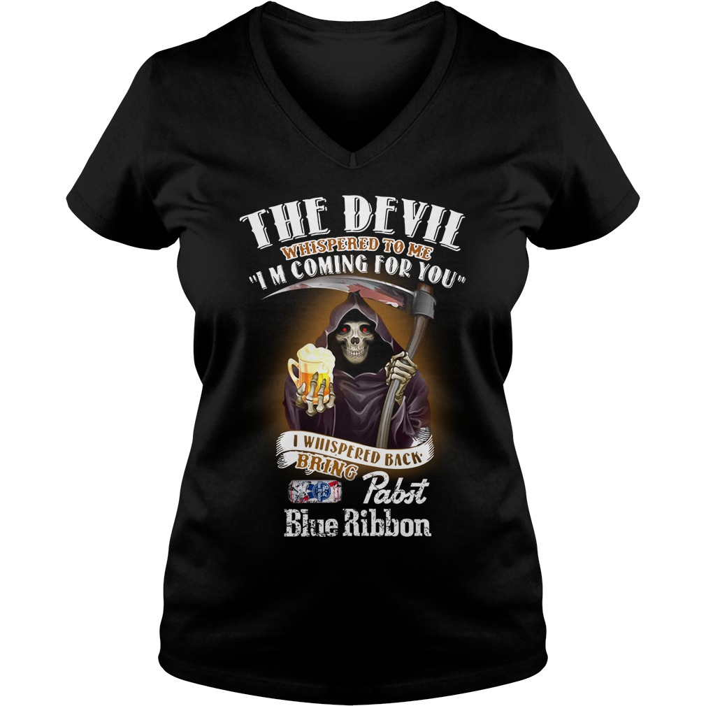 The Devil Whispered To Me I Whispered Back Bring Pabst Blue Ribbon V-neck T-shirt