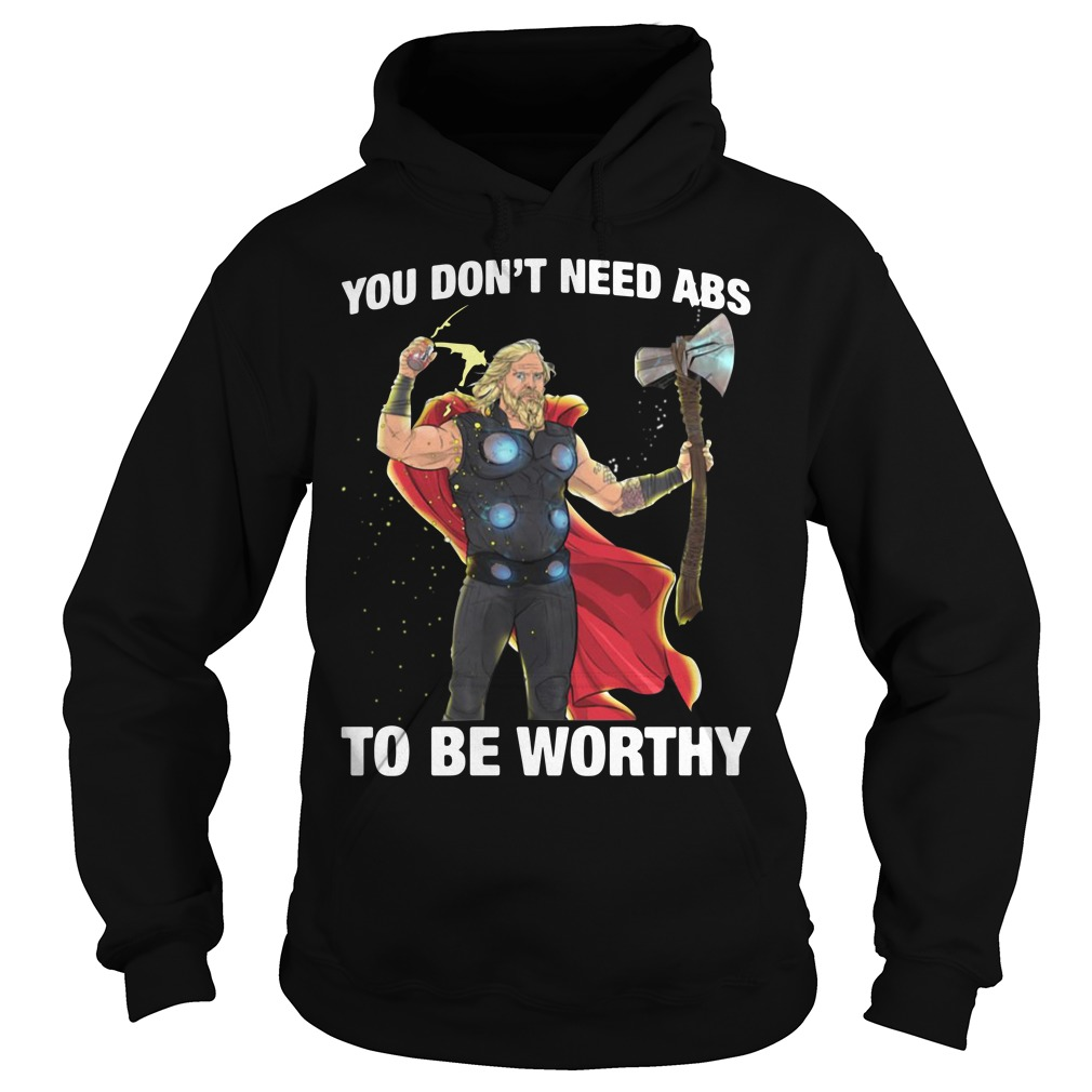Avengers Endgame Thor You Don't Need Abs To Be Worthy Hoodie