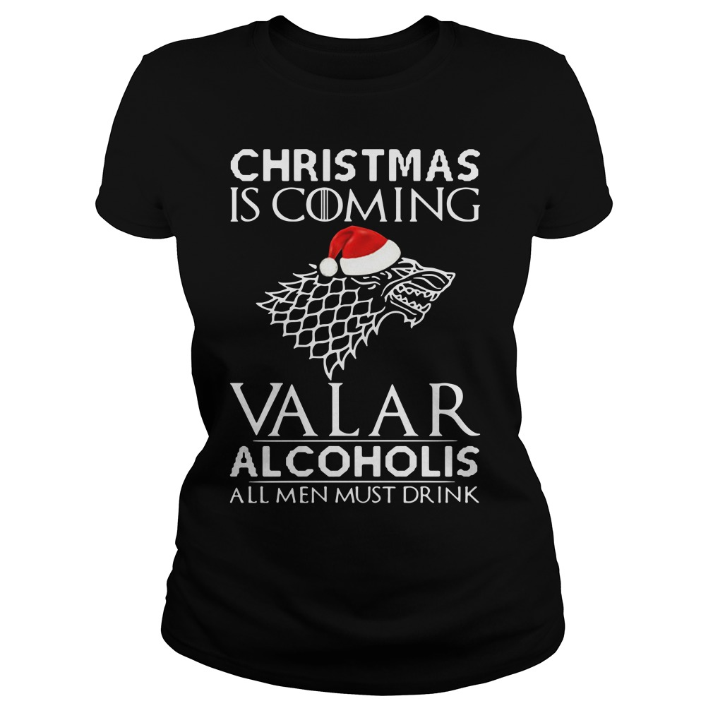 Christmas Is Coming Valar Alcoholis All Men Must Drink Ladies Tee