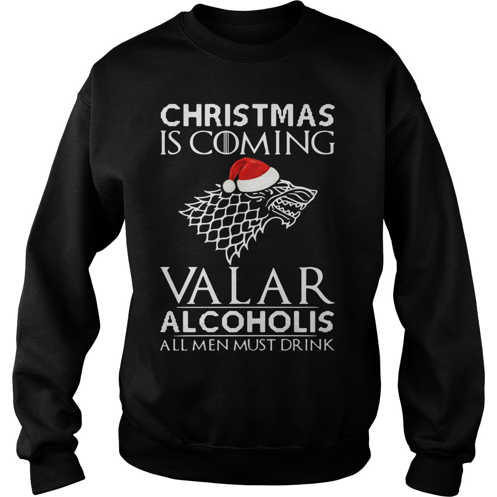 Christmas Is Coming Valar Alcoholis All Men Must Drink Sweater