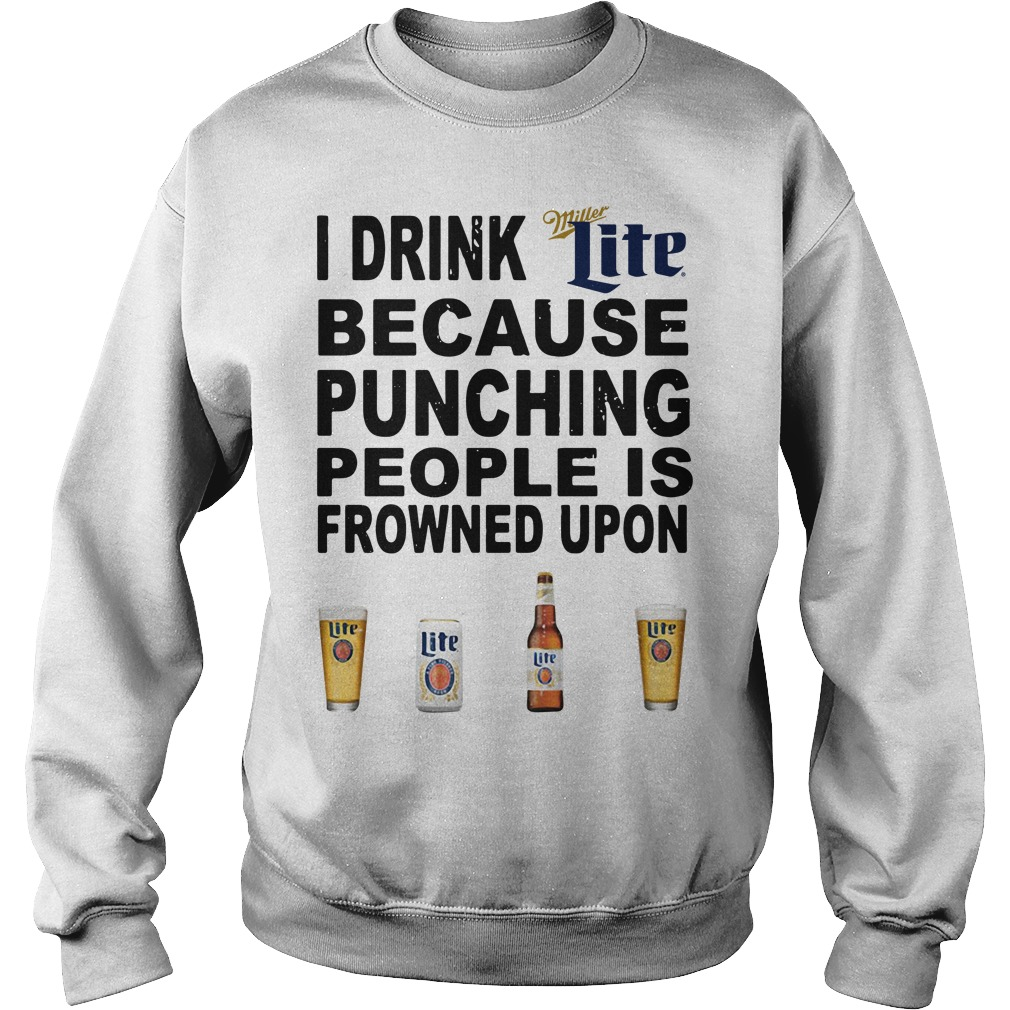 I Drink Miller Lite Because Punching People Is Frowned Upon Sweater