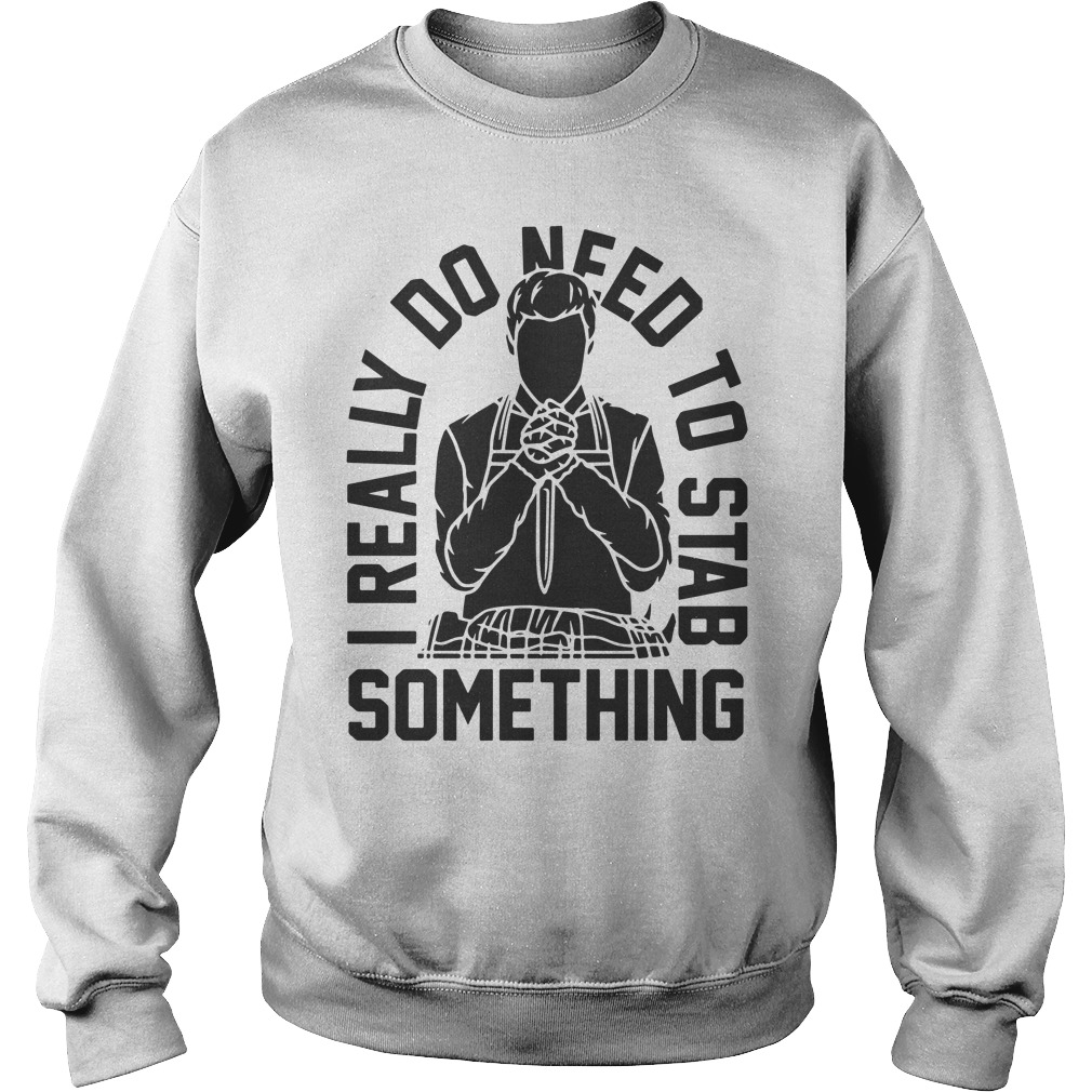 I Really Do Need To Stab Something Sweater