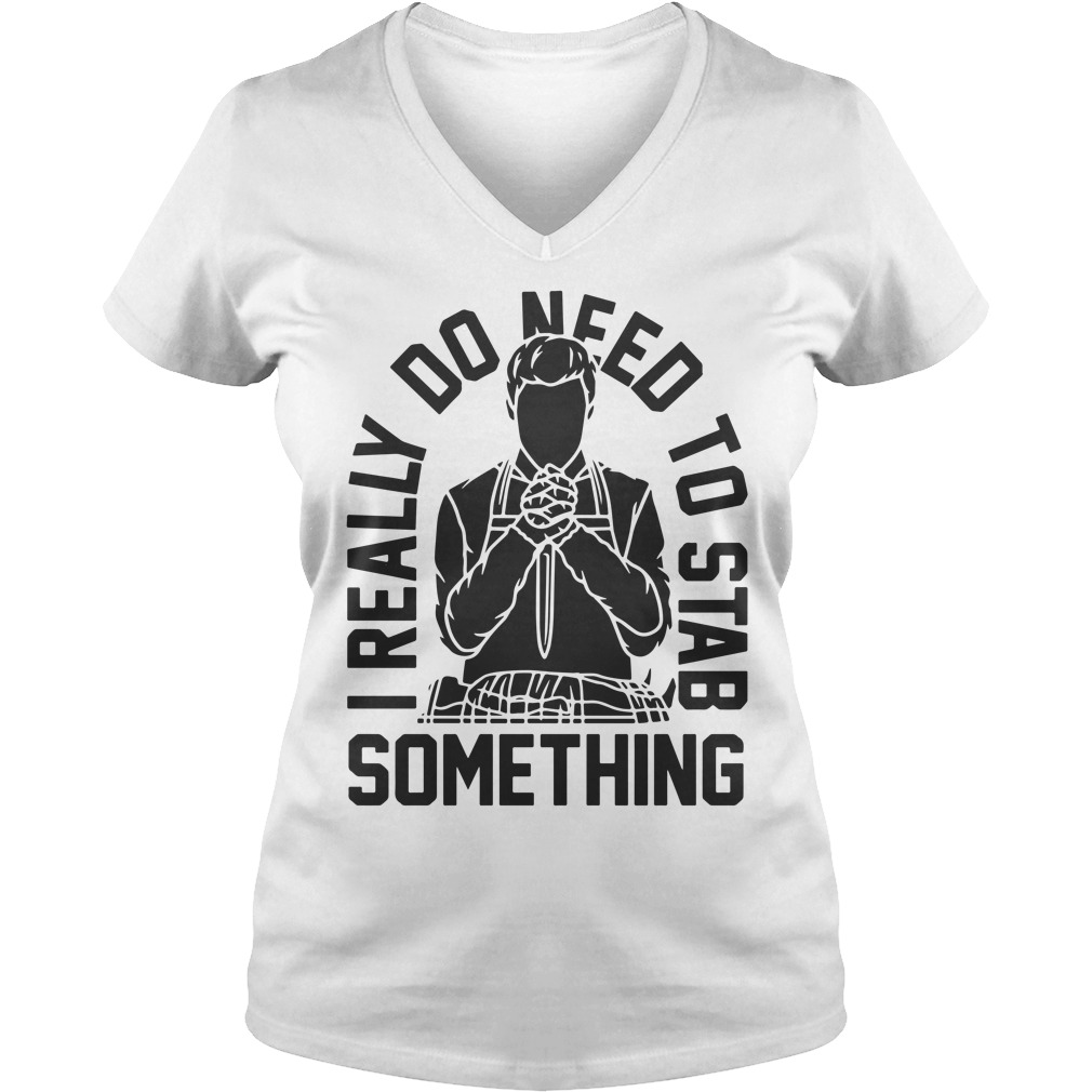I Really Do Need To Stab Something V-neck T-shirt