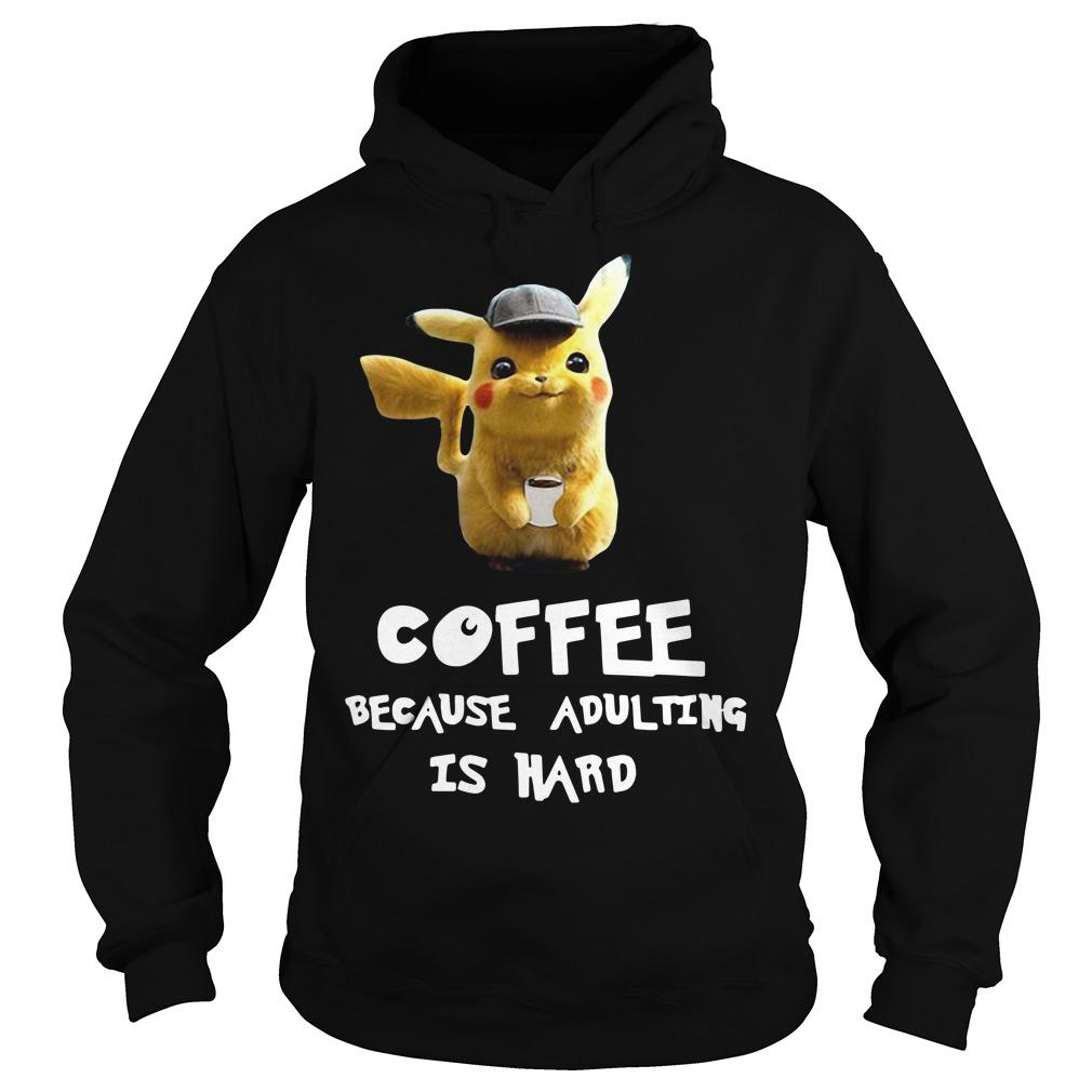 Pikachu Coffee Because Adulting Is Hard Hoodie