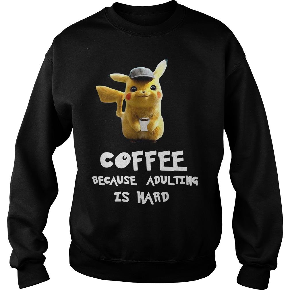 Pikachu Coffee Because Adulting Is Hard Sweater