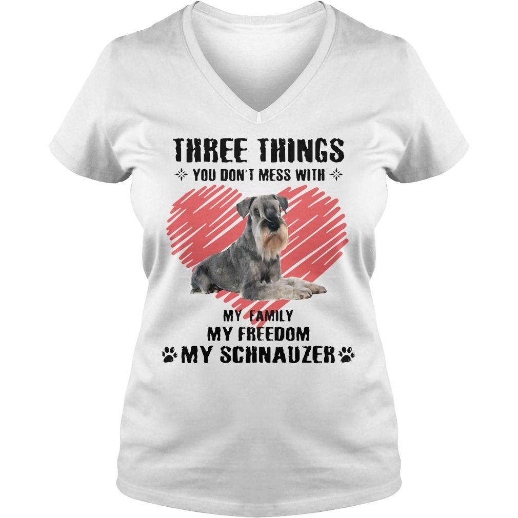 Three Things You Don't Mess With My Family My Freedom My Schnauzer V-neck T-shirt