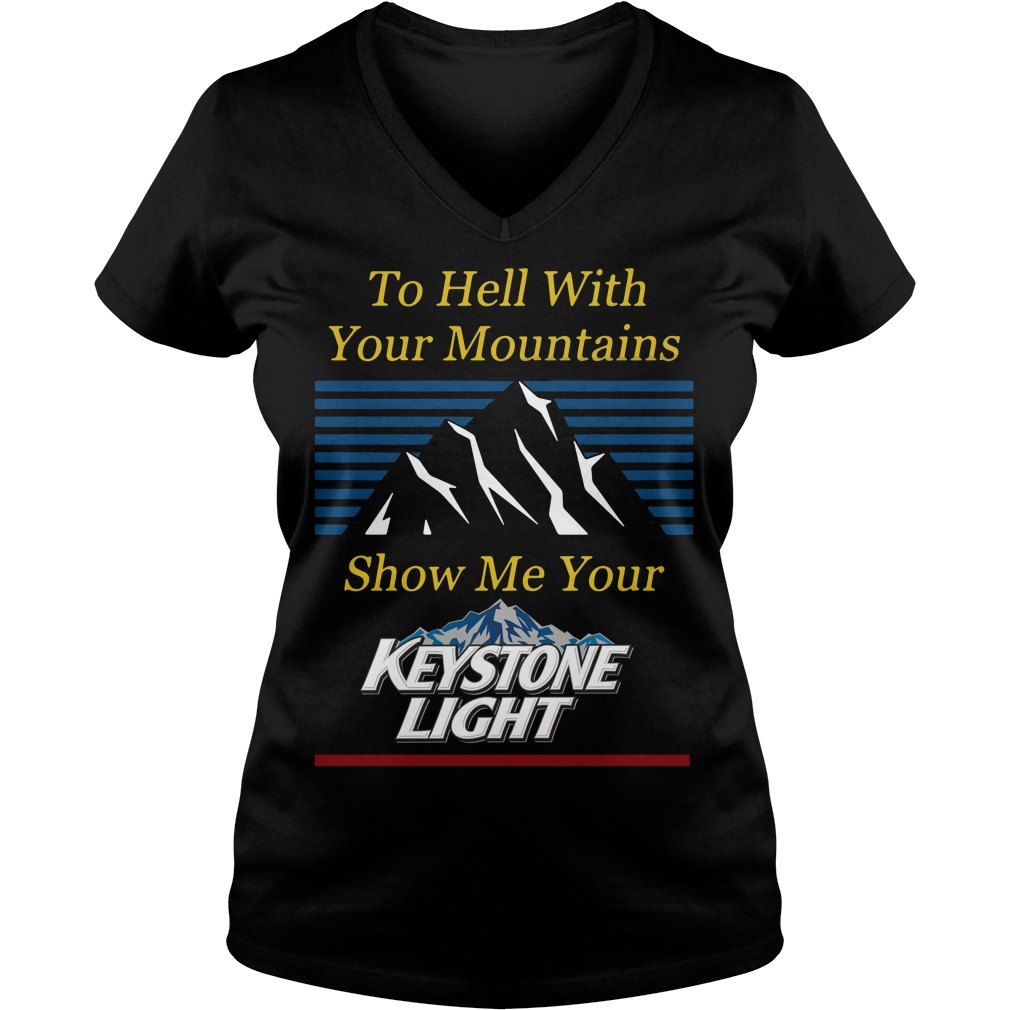 To Hell With Your Mountains Show Me Your Keystone Light V-neck T-shirt
