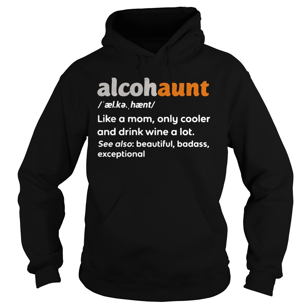 Alcohaunt Definition Meaning Like A Mom Only Cooler And Drink Wine A Lot Hoodie