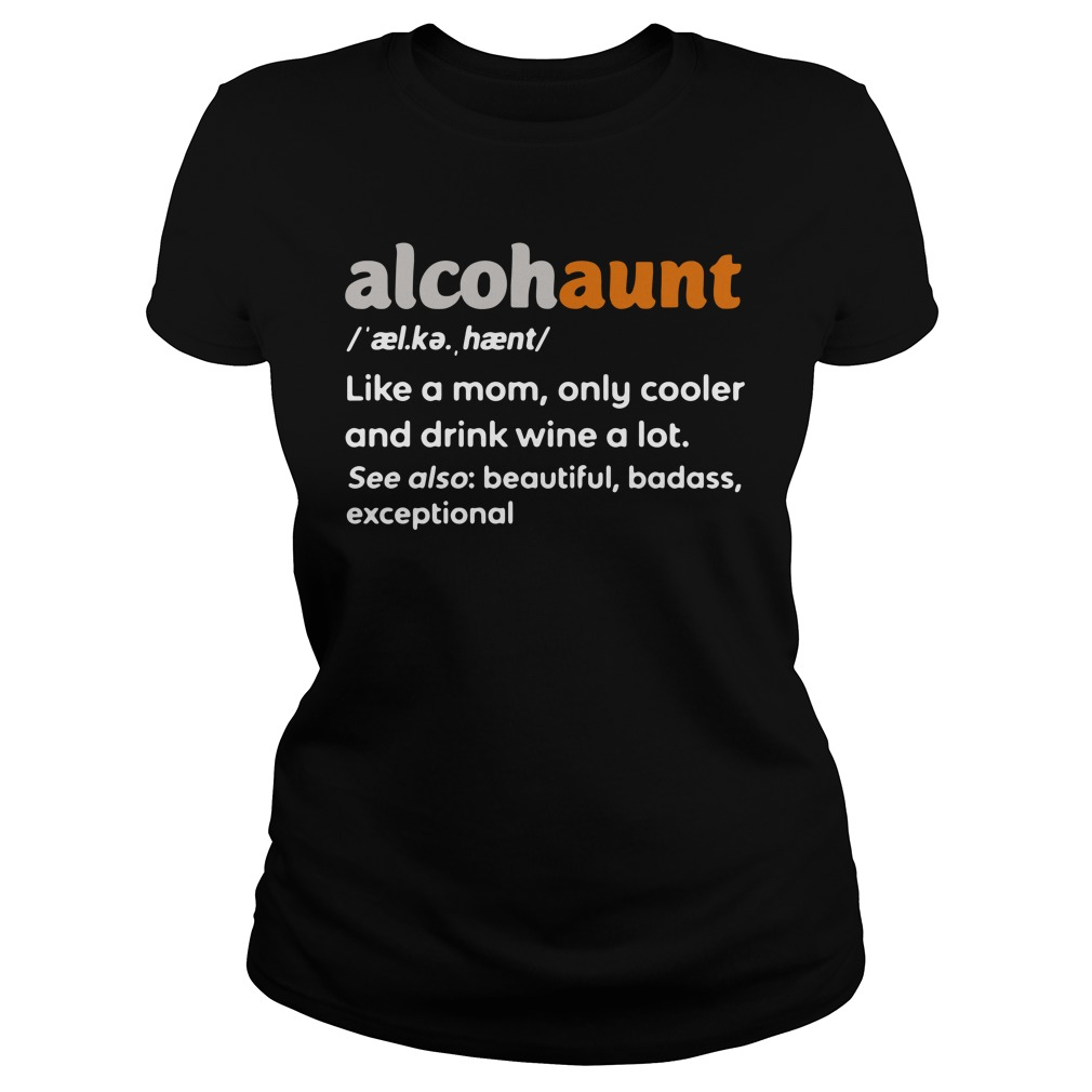 Alcohaunt Definition Meaning Like A Mom Only Cooler And Drink Wine A Lot Ladies tee