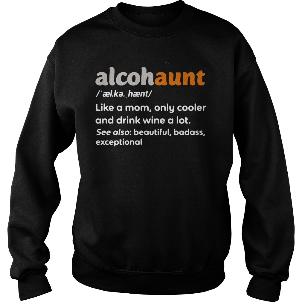 Alcohaunt Definition Meaning Like A Mom Only Cooler And Drink Wine A Lot Sweater