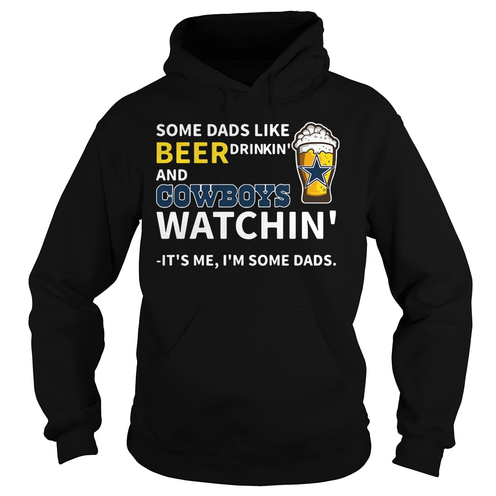Some Dads Like Beer Drinkin' And Cowboys Watchin' Its Me I'm Some Dads Hoodie