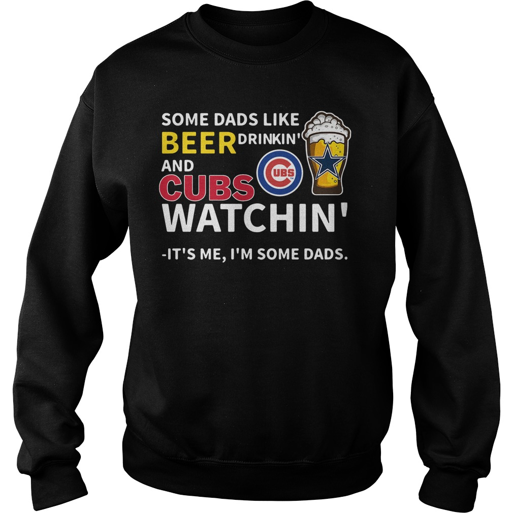 Some Dads Like Beer Drinkin' And Cubs Watchin' Its Me I'm Some Dads Sweater