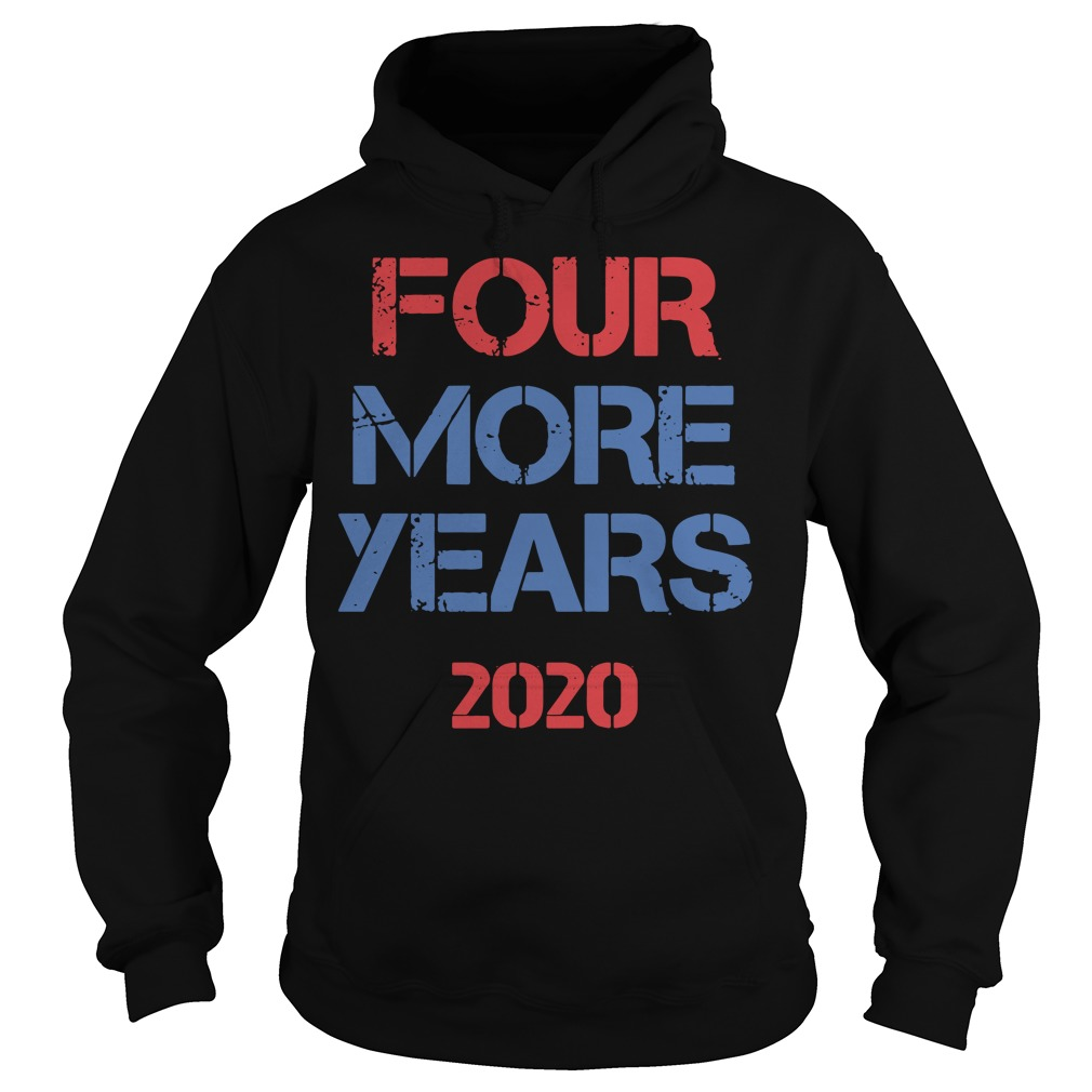 Donald Trump Four More Years 2020 Hoodie