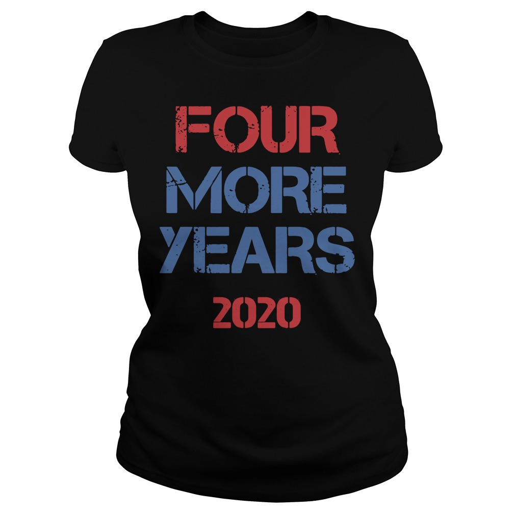 Donald Trump Four More Years 2020 Ladies Tee